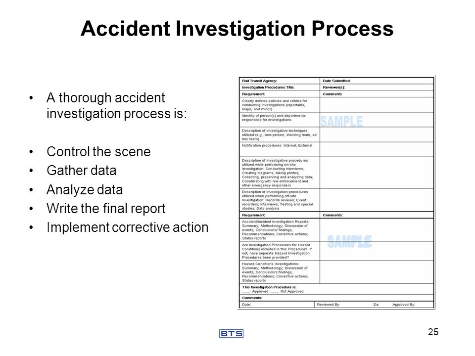 Accident Investigation Process A thorough accident investigation process is: Control the scene Gather data Analyze data Write the final report Impleme