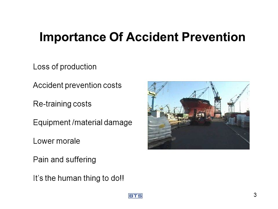 Importance Of Accident Prevention Loss of production Accident prevention costs Re-training costs Equipment /material damage Lower morale Pain and suff