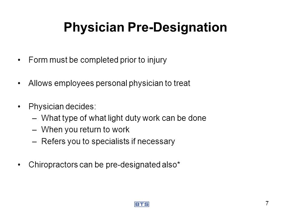 Form must be completed prior to injury Allows employees personal physician to treat Physician decides: –What type of what light duty work can be done