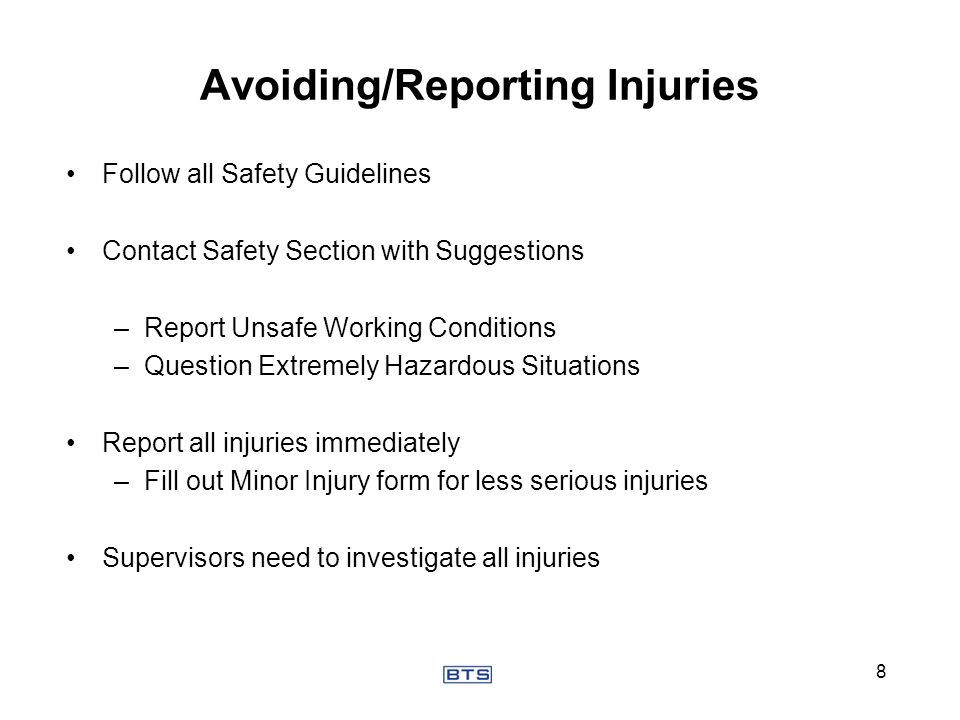 Avoiding/Reporting Injuries Follow all Safety Guidelines Contact Safety Section with Suggestions –Report Unsafe Working Conditions –Question Extremely
