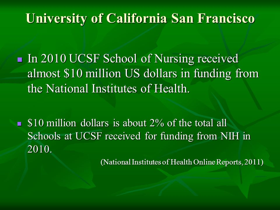 University of California San Francisco In 2010 UCSF School of Nursing received almost $10 million US dollars in funding from the National Institutes o