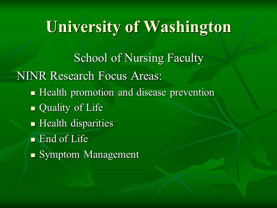 University of Washington School of Nursing Faculty NINR Research Focus Areas: Health promotion and disease prevention Health promotion and disease pre