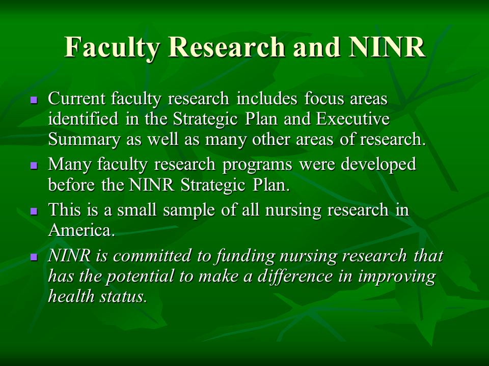 Faculty Research and NINR Current faculty research includes focus areas identified in the Strategic Plan and Executive Summary as well as many other a