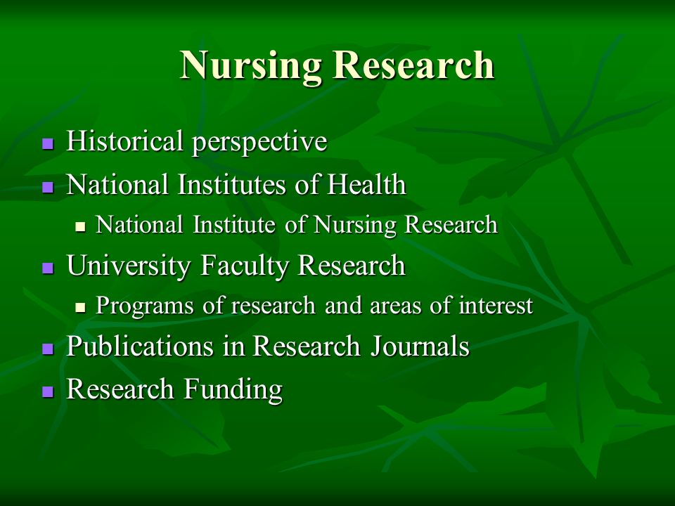 Nursing Research Historical perspective Historical perspective National Institutes of Health National Institutes of Health National Institute of Nursi