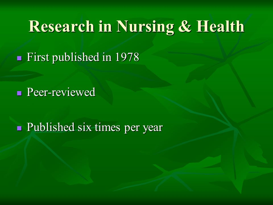 Research in Nursing & Health First published in 1978 First published in 1978 Peer-reviewed Peer-reviewed Published six times per year Published six times per year