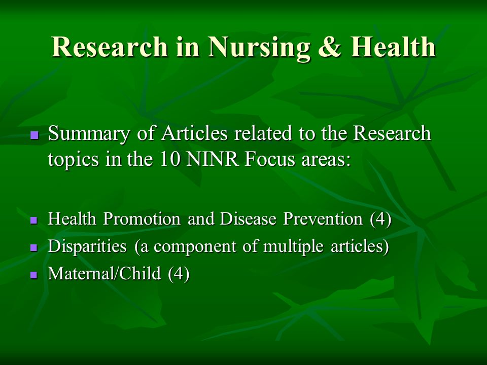 Research in Nursing & Health Summary of Articles related to the Research topics in the 10 NINR Focus areas: Summary of Articles related to the Researc