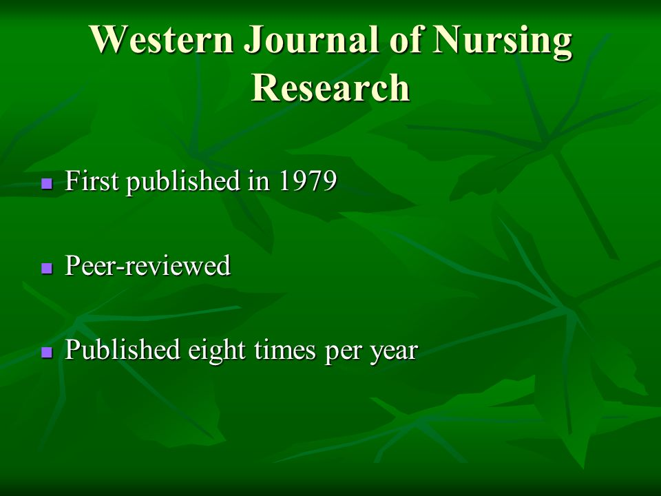 Western Journal of Nursing Research First published in 1979 First published in 1979 Peer-reviewed Peer-reviewed Published eight times per year Published eight times per year