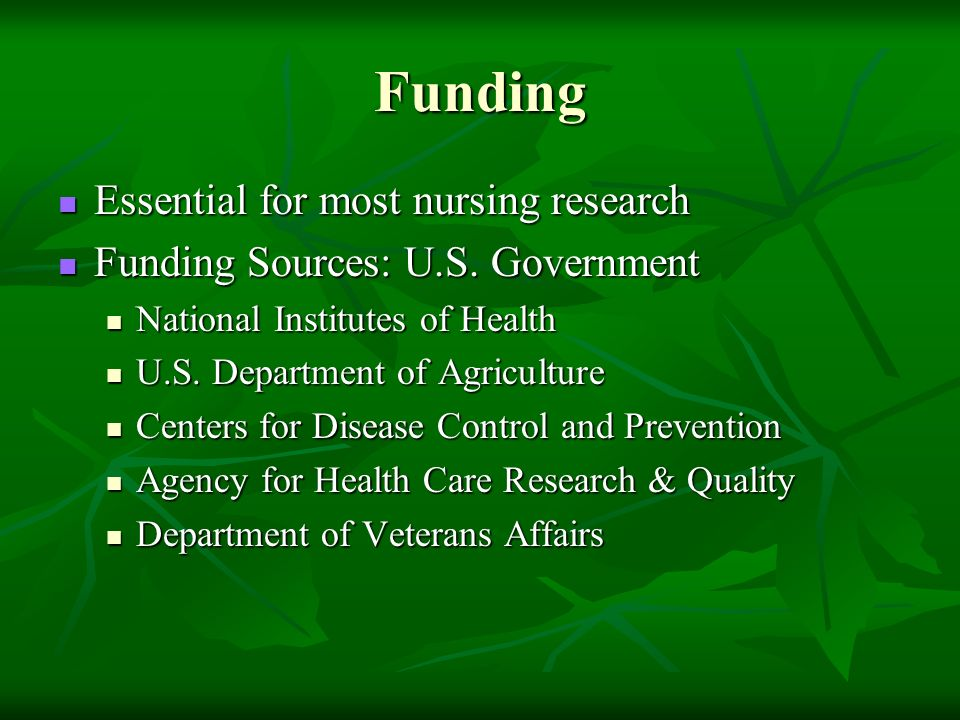Funding Essential for most nursing research Essential for most nursing research Funding Sources: U.S. Government Funding Sources: U.S. Government Nati