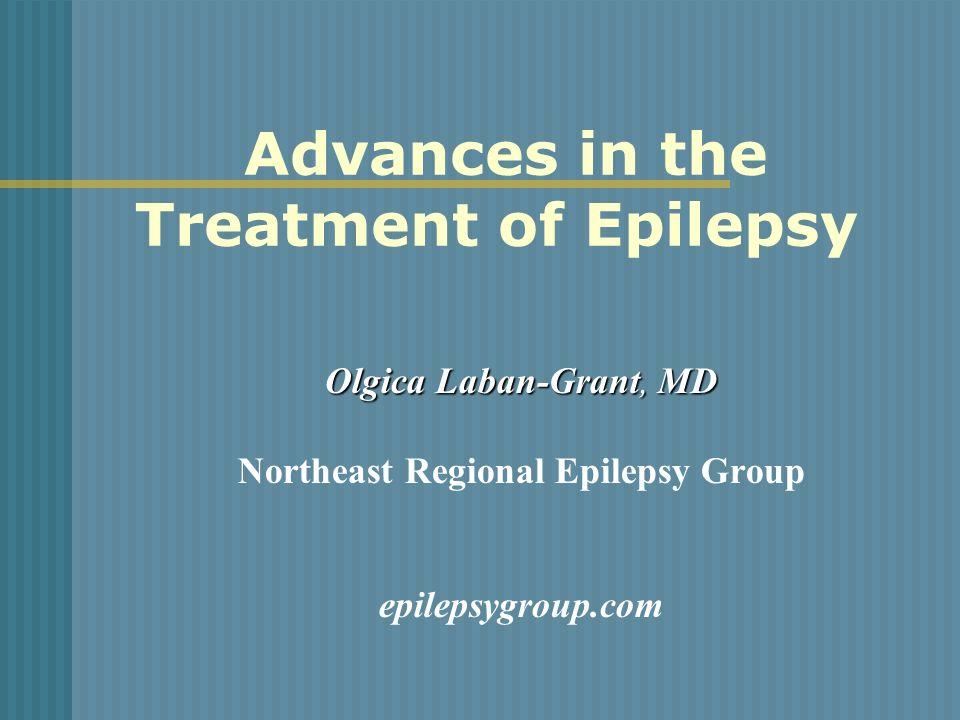Advances in the Treatment of Epilepsy Olgica Laban-Grant, MD Northeast Regional Epilepsy Group epilepsygroup.com