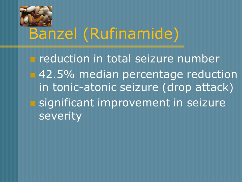Banzel (Rufinamide) reduction in total seizure number 42.5% median percentage reduction in tonic-atonic seizure (drop attack) significant improvement