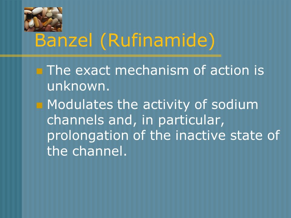 Banzel (Rufinamide) The exact mechanism of action is unknown. Modulates the activity of sodium channels and, in particular, prolongation of the inacti