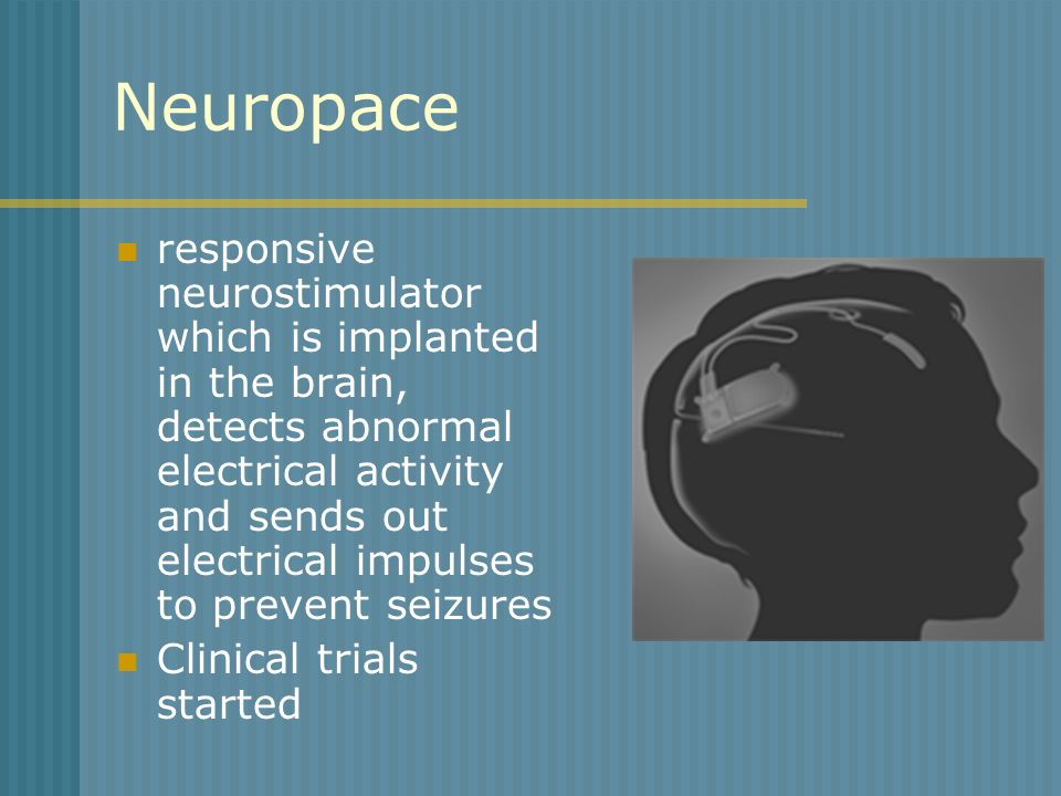 Neuropace responsive neurostimulator which is implanted in the brain, detects abnormal electrical activity and sends out electrical impulses to preven