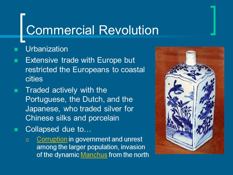 Commercial Revolution Urbanization Extensive trade with Europe but restricted the Europeans to coastal cities Traded actively with the Portuguese, the