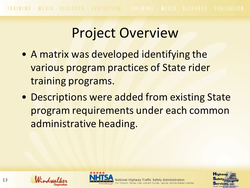 National Highway Traffic Safety Administration Our Mission: Saves lives, prevent injuries, reduce vehicle-related crashes 13 Project Overview A matrix