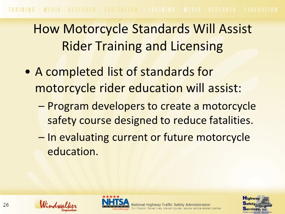 National Highway Traffic Safety Administration Our Mission: Saves lives, prevent injuries, reduce vehicle-related crashes How Motorcycle Standards Wil