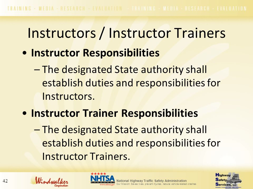 National Highway Traffic Safety Administration Our Mission: Saves lives, prevent injuries, reduce vehicle-related crashes 42 Instructors / Instructor
