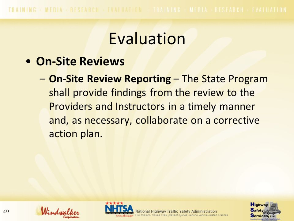 National Highway Traffic Safety Administration Our Mission: Saves lives, prevent injuries, reduce vehicle-related crashes 49 Evaluation On-Site Review