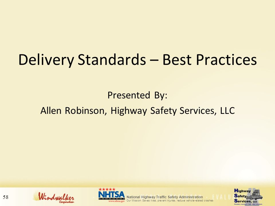 58 National Highway Traffic Safety Administration Our Mission: Saves lives, prevent injuries, reduce vehicle-related crashes Delivery Standards – Best