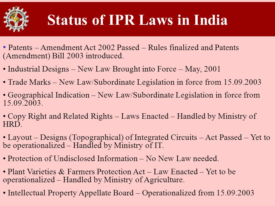 Status of IPR Laws in India Patents – Amendment Act 2002 Passed – Rules finalized and Patents (Amendment) Bill 2003 introduced. Industrial Designs – N