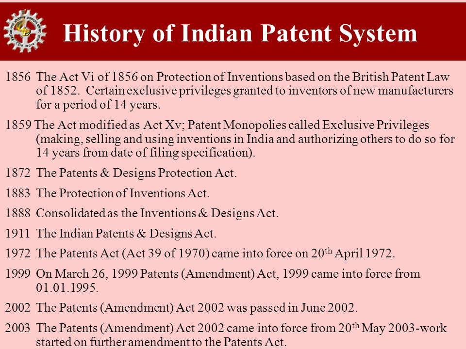 History of Indian Patent System 1856The Act Vi of 1856 on Protection of Inventions based on the British Patent Law of 1852. Certain exclusive privileg