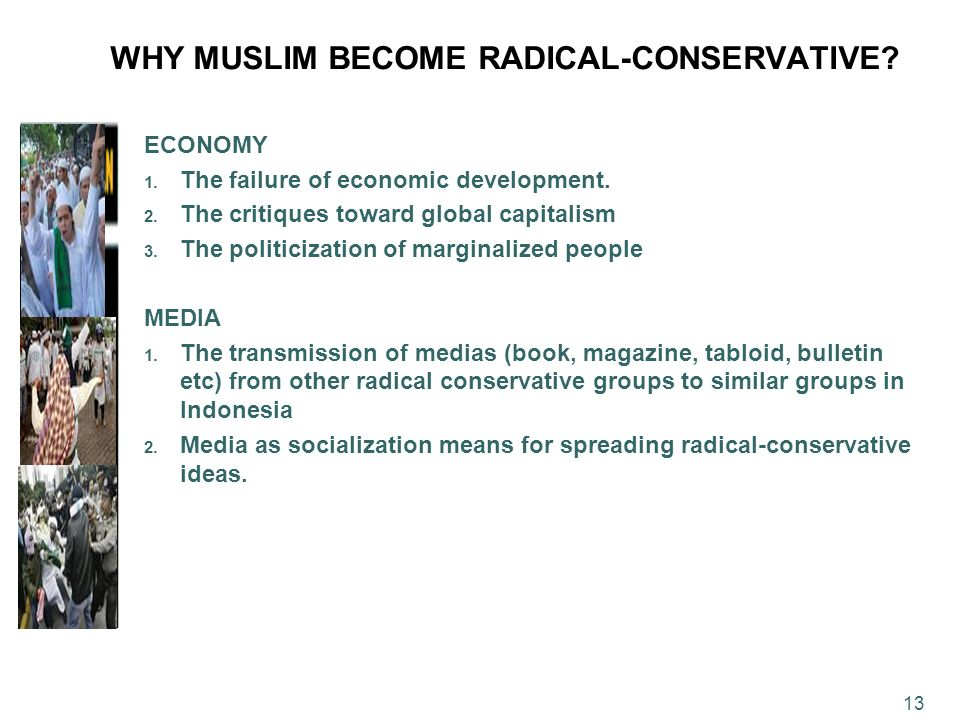 WHY MUSLIM BECOME RADICAL-CONSERVATIVE? ECONOMY 1. The failure of economic development. 2. The critiques toward global capitalism 3. The politicizatio