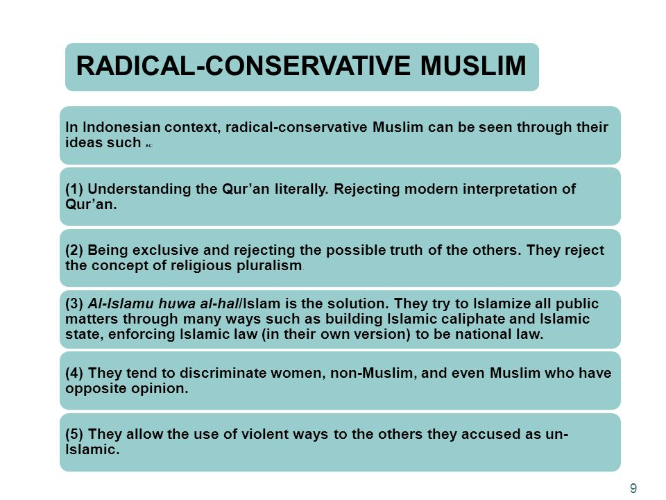 RADICAL-CONSERVATIVE MUSLIM In Indonesian context, radical-conservative Muslim can be seen through their ideas such as: (1) Understanding the Quran li