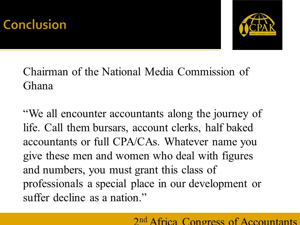 16 January Conclusion 2 nd Africa Congress of Accountants Chairman of the National Media Commission of Ghana We all encounter accountants along the journey of life.