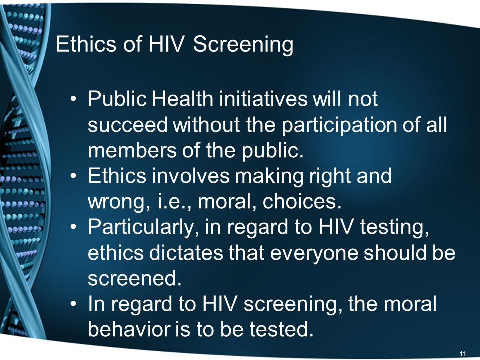 Ethics of HIV Screening Public Health initiatives will not succeed without the participation of all members of the public. Ethics involves making righ