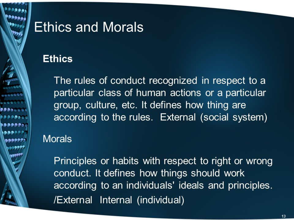 Ethics and Morals Ethics The rules of conduct recognized in respect to a particular class of human actions or a particular group, culture, etc.