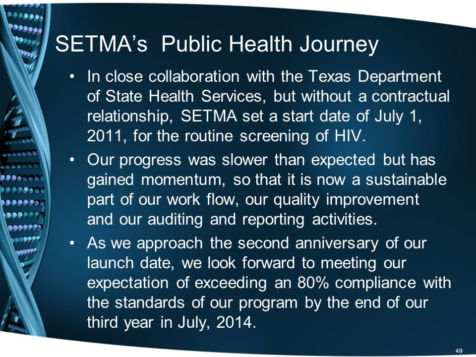 SETMAs Public Health Journey In close collaboration with the Texas Department of State Health Services, but without a contractual relationship, SETMA set a start date of July 1, 2011, for the routine screening of HIV.