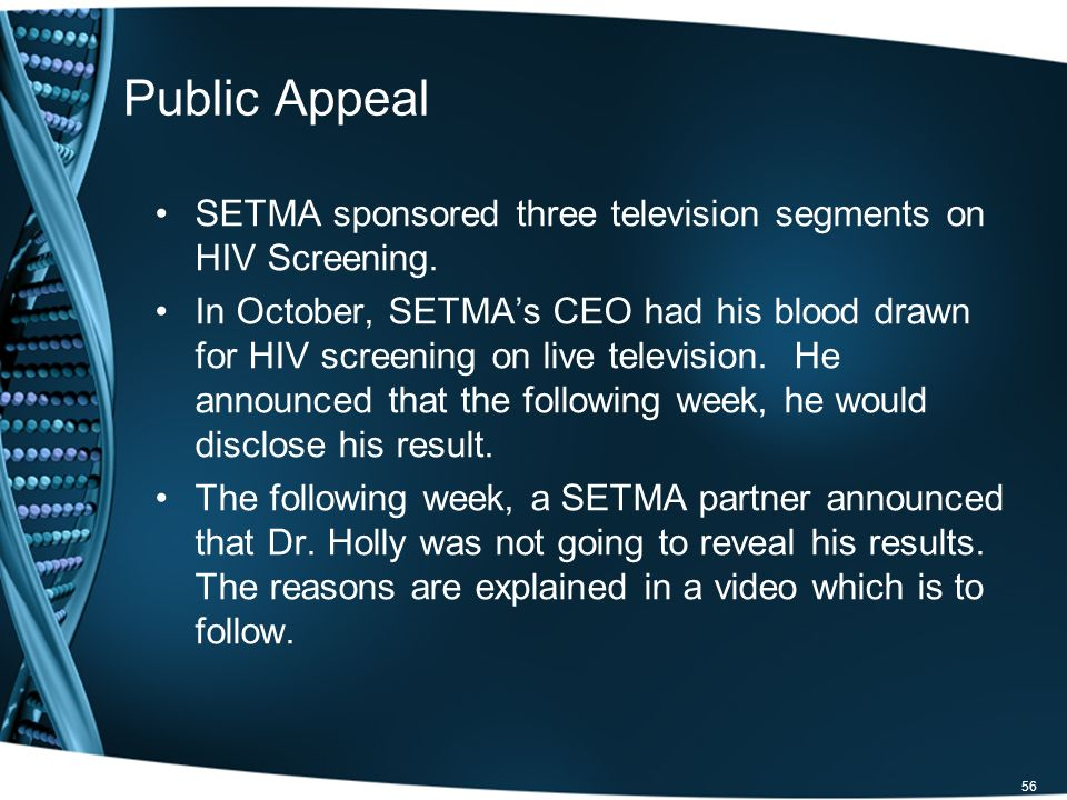 Public Appeal SETMA sponsored three television segments on HIV Screening. In October, SETMAs CEO had his blood drawn for HIV screening on live televis