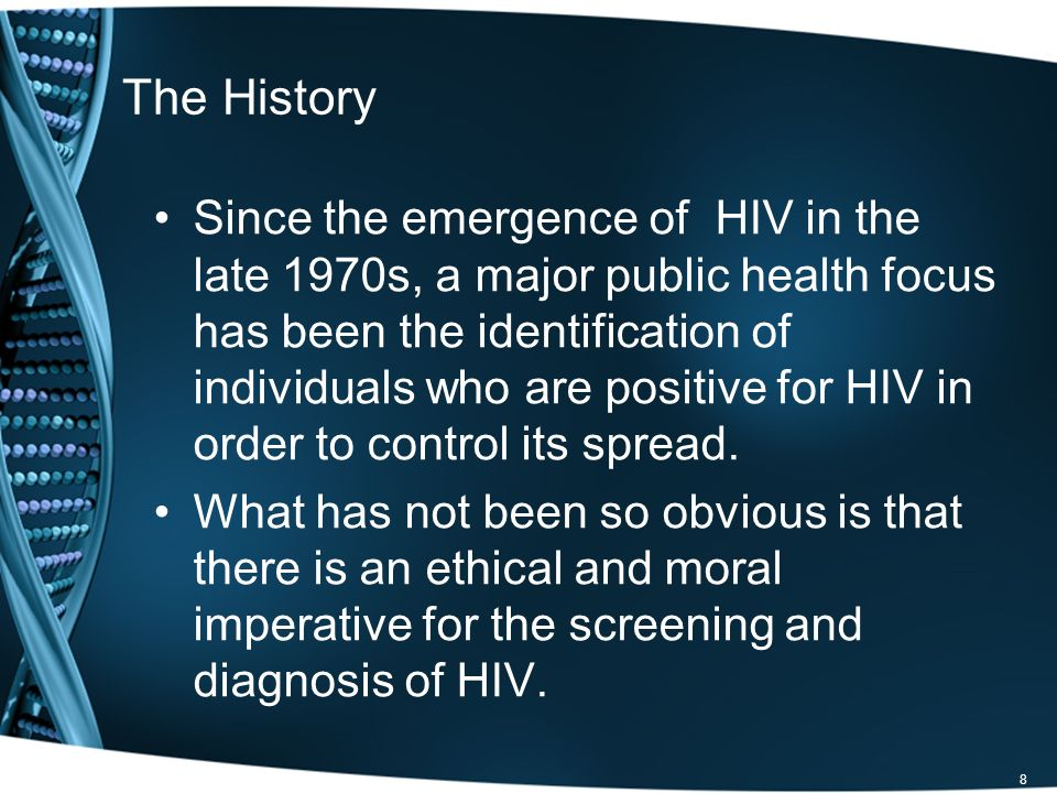 The History Since the emergence of HIV in the late 1970s, a major public health focus has been the identification of individuals who are positive for HIV in order to control its spread.
