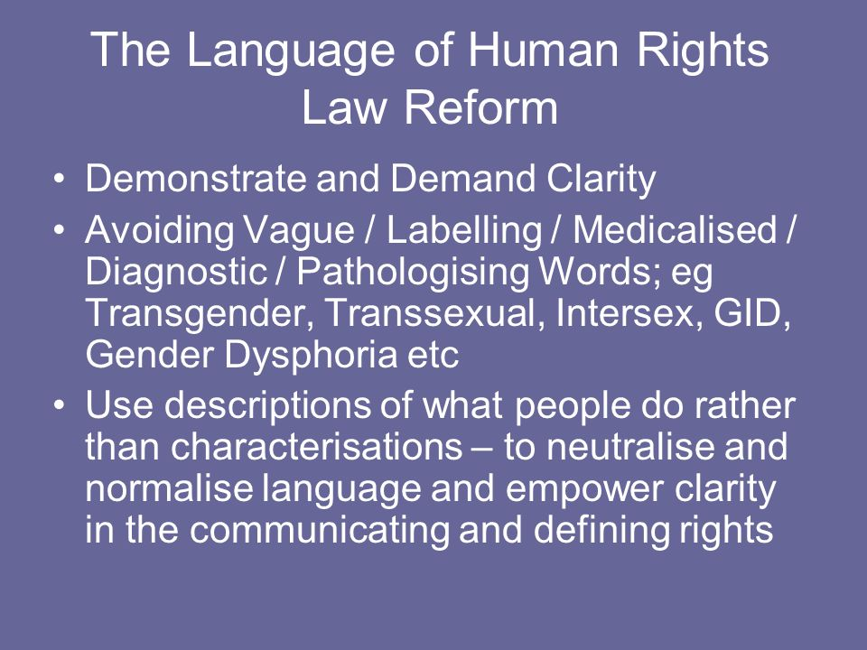 The Language of Human Rights Law Reform Demonstrate and Demand Clarity Avoiding Vague / Labelling / Medicalised / Diagnostic / Pathologising Words; eg