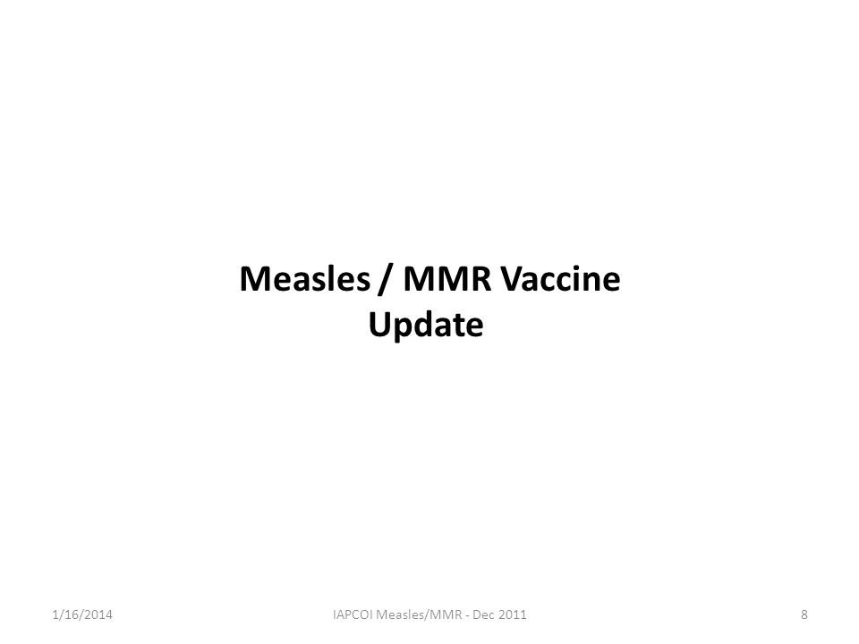Measles / MMR Vaccine Update 1/16/20148IAPCOI Measles/MMR - Dec 2011