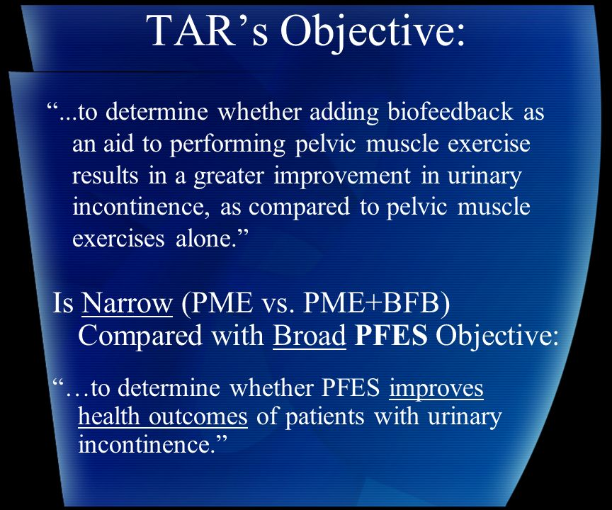 In Historical Perspective TAR asks about the benefits of adding Biofeedback to PME Alone – but… Historically, PME Alone results from subtracting Biofeedback from Kegels original training program (1948)