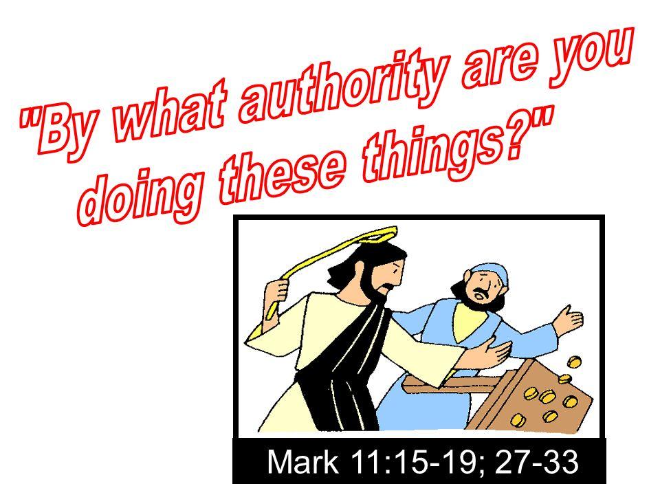 Mark 11:15-19; 27-33
