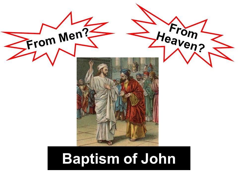 Baptism of John From Men? From Heaven?