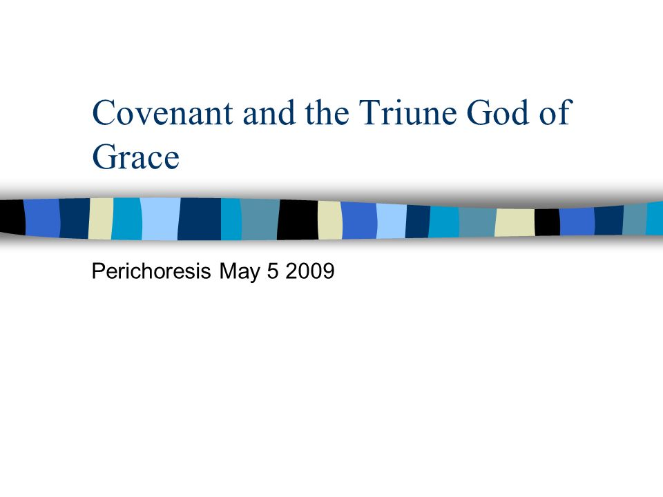 Covenant and the Triune God of Grace Perichoresis May 5 2009