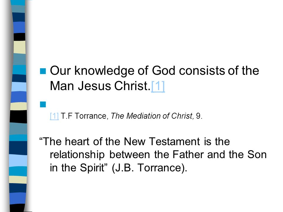 Our knowledge of God consists of the Man Jesus Christ.[1][1] [1] T.F Torrance, The Mediation of Christ, 9.