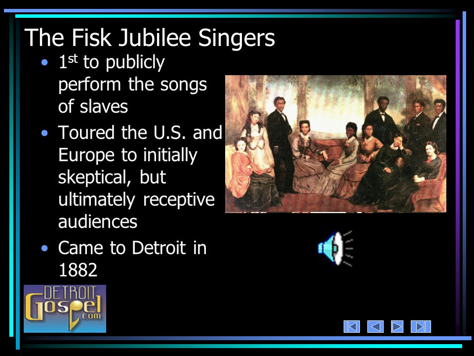 The Fisk Jubilee Singers 1 st to publicly perform the songs of slaves Toured the U.S. and Europe to initially skeptical, but ultimately receptive audi