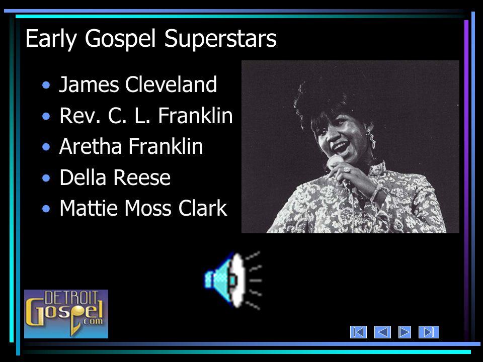 Early Gospel Superstars James Cleveland Rev. C. L. Franklin Aretha Franklin Della Reese Mattie Moss Clark