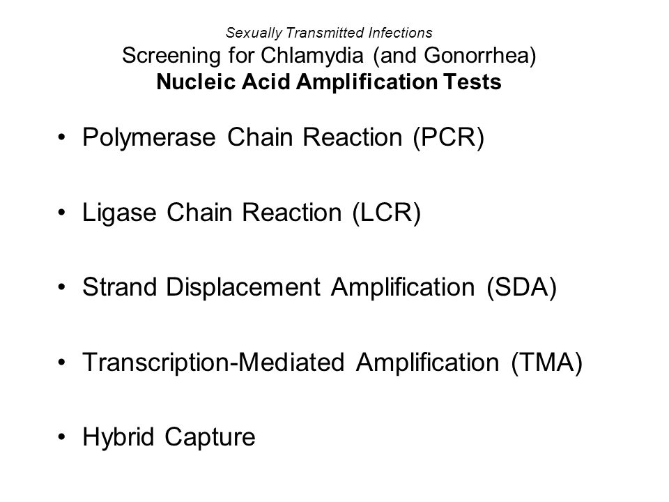 Sexually Transmitted Infections Screening for Chlamydia (and Gonorrhea) Nucleic Acid Amplification Tests Polymerase Chain Reaction (PCR) Ligase Chain