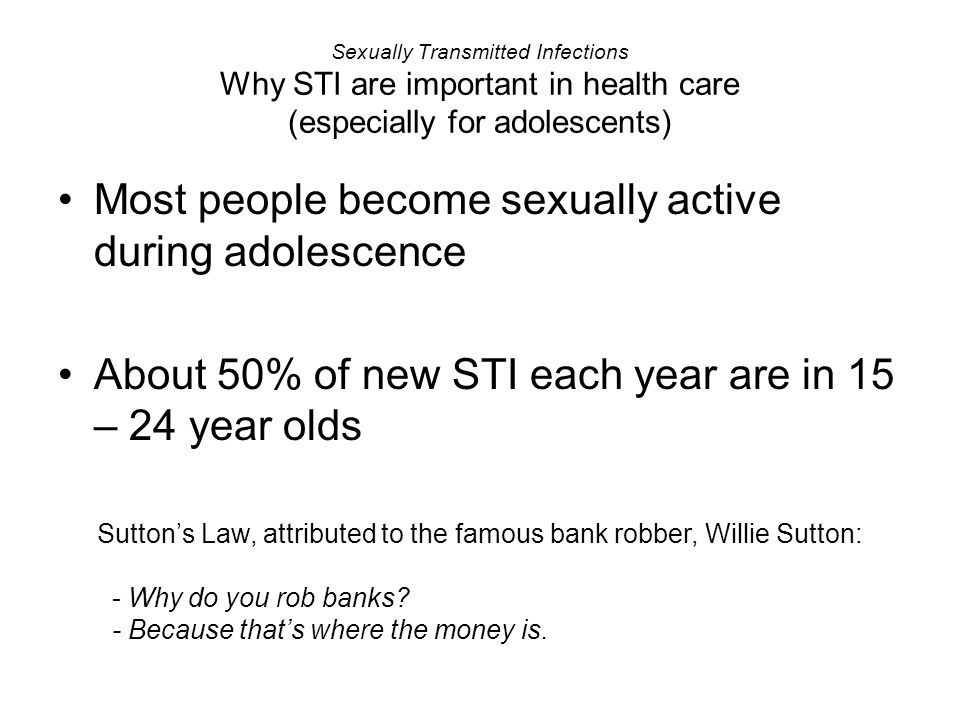 Sexually Transmitted Infections Why STI are important in health care (especially for adolescents) Most people become sexually active during adolescenc