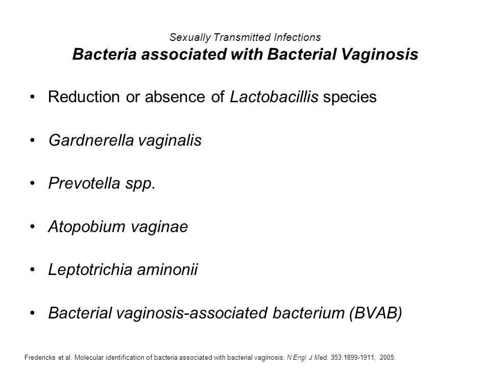 Sexually Transmitted Infections Bacteria associated with Bacterial Vaginosis Reduction or absence of Lactobacillis species Gardnerella vaginalis Prevo