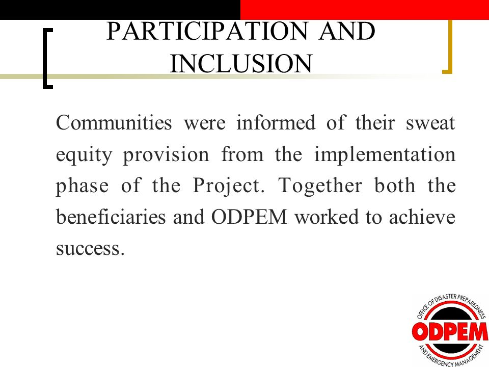 PARTICIPATION AND INCLUSION Communities were informed of their sweat equity provision from the implementation phase of the Project.