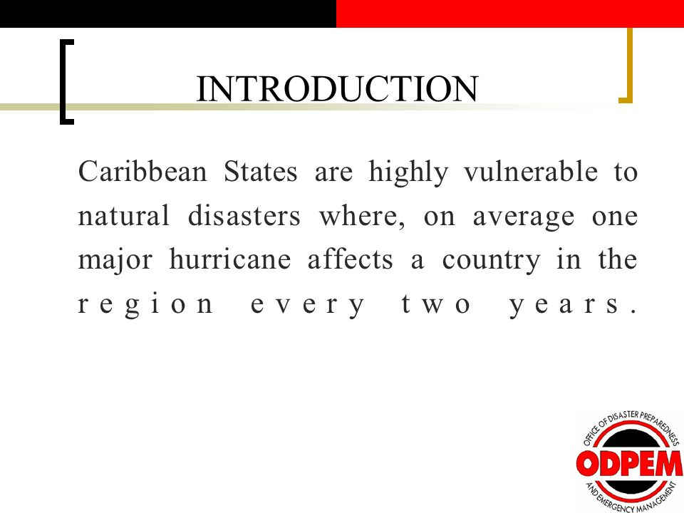 INTRODUCTION Caribbean States are highly vulnerable to natural disasters where, on average one major hurricane affects a country in the region every two years.