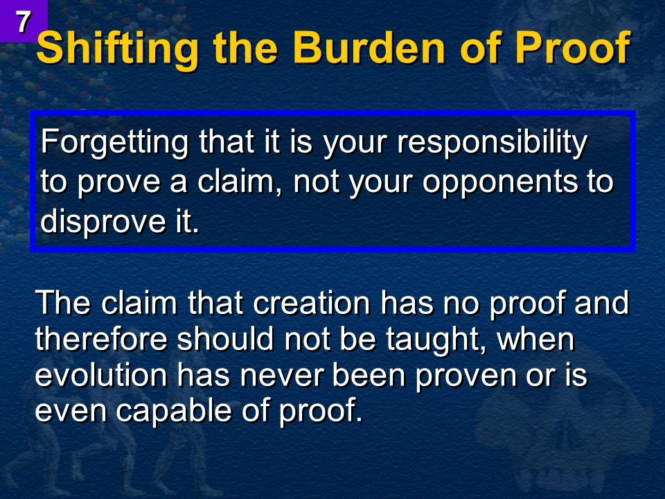 Forgetting that it is your responsibility to prove a claim, not your opponents to disprove it. The claim that creation has no proof and therefore shou