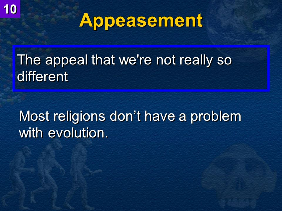 Appeasement The appeal that we're not really so different Most religions dont have a problem with evolution. 10
