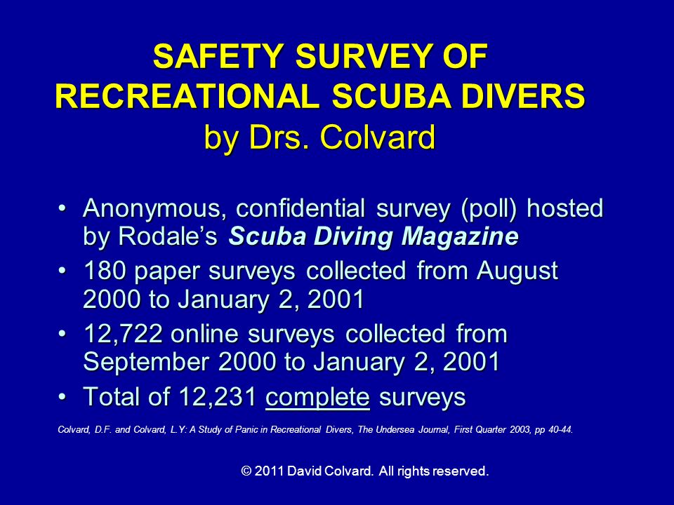 © 2011 David Colvard. All rights reserved. SAFETY SURVEY OF RECREATIONAL SCUBA DIVERS by Drs. Colvard Anonymous, confidential survey (poll) hosted by