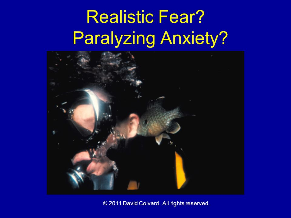 Agoraphobia: Fear of wide open spaces PREVENTION: Dive with a buddy who provides reassuring company and a visual reference.